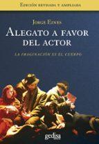 El libro de Alegato a favor del actor: la imaginacion es el cuerpo autor JORGE EINES PDF!