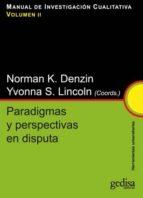 manual de investigacion cualitativa, v. ii: paradigmas y perspect iva en disputa norman k. denzin yvonna s. lincoln 9788497843096