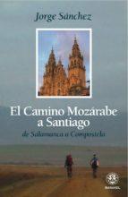 el camino mozarabe a santiago: de salamanca a compostela jorge sanchez 9788498271096
