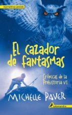 El libro de El cazador de fantasmas: cronicas de la prehistoria vi autor MICHELLE PAVER PDF!