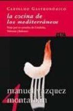 la cocina de los mediterraneos. viaje por las cazuelas de cataluñ a , valencia y baleares (carvalho gastronomico 4)-manuel vazquez montalban-9788498721096
