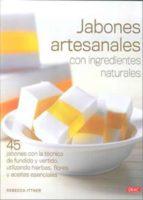jabones artesanales con ingredientes naturales: 45 jabones con la tecnica de fundido y vertido, utilizando hierbas, flores y aceites esenciales rebecca ittner 9788498741896