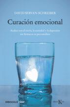curacion emocional: acabar con el estres, la ansiedad y la depres ion sin farmacos ni psioanalisis-david servan-schreiber-9788499087696