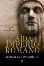 la caida del imperio romano: el ocaso de occidente adrian goldsworthy 9788499700496