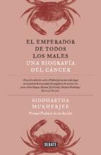 el emperador de todos los males: una biografia del cancer-siddhartha mukherjee-9788499924496