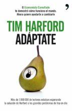 adaptate: el economista camuflado te demostro como funciona el mu ndo: ahora quiere ayudarte a cambiarlo-tim harford-9788499980096