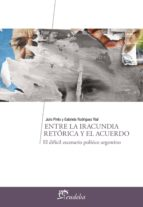 entre la iracundia retórica y el acuerdo (ebook)-julio pinto-gabriela rodríguez rial-9789502325996
