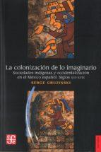la colonizacion de lo imaginario-roberta mathieson-9789681636296