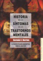 historia de los sintomas de los trastornos mentales: la psicopato logia descriptiva desde el siglo xix german e. berrios 9789681682996