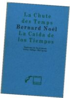 la caida de los tiempos / la chute des temps (ed. bilingue)-bernard noel-9789686756296