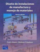diseño de instalaciones de manufactura y manejo de materiales (3 ª ed.) fred e. meyers matthew p. stephens 9789702607496
