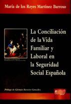 la conciliacion de la vida familiar y laboral en la seguridad social española-maria de los reyes martinez barroso-9789898312396