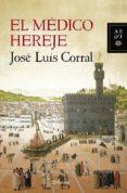 EL MEDICO HEREJE - 9788408119906 - JOSE LUIS CORRAL