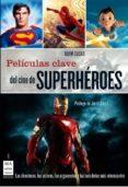PELICULAS CLAVE DEL CINE DE SUPERHEROES - 9788415256106 - QUIM CASAS