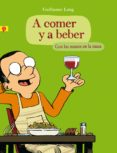 A COMER Y A BEBER - 9788416131006 - GUILLAUME LONG