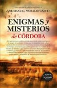 ENIGMAS Y MISTERIOS DE CORDOBA - 9788416392506 - JOSE MANUEL MORALES GAJETE