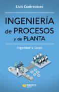 INGENIERÍA DE PROCESOS Y DE PLANTA - 9788416904006 - LLUIS CUATRECASAS