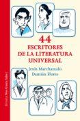 44 ESCRITORES DE LA LITERATURA UNIVERSAL - 9788416964406 - JESUS MARCHAMALO