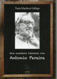 UNA AVENTURA LITERARIA CON ANTONIO PEREIRA - 9788417315306 - TANIA MARTINEZ GALLEGO