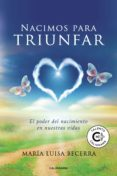 Descargar libros gratis en iphone NACIMOS PARA TRIUNFAR de MARÍA LUISA BECERRA 9788417887506 FB2