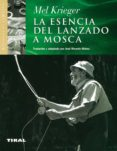 LA ESENCIA DEL LANZADO A MOSCA - 9788430596706 - MEL KRIEGER