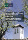 LAS COMUNIDADES ISLÁMICAS EN LA ESPAÑA ACTUAL (1960-2008). GÉNESIS E INSTITUCIONALIZACIÓN DE UNA MINORÍA DE REFERENCIA (EBOOK) - 9788436260106 - Mª ANGELES CORPAS AGUIRRE