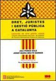 DRET, JURISTES I GESTIO PUBLICA A CATALUNYA - 9788439389606 - VV.AA.