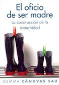 EL OFICIO DE SER MADRE: LA CONSTRUCCION DE LA MATERNIDAD - 9788449323706 - GEMMA CANOVAS