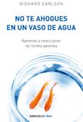 no te ahogues en un vaso de agua (ebook)-richard carlson-9788466342506