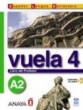 VUELA 4 A2: LIBRO DEL PROFESOR (INCLUYE CD-ROM) - 9788466745406 - VV.AA.