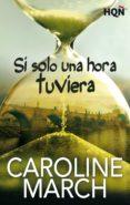 SI SOLO UNA HORA TUVIERA (EBOOK) - 9788468761206 - CAROLINE MARCH