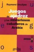 JUEGOS DE AJEDREZ Y LOS MISTERIOSOS CABALLOS DE ARABIA - 9788474322606 - RAYMOND M. SMULLYAN