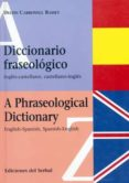 DICCIONARIO FRASEOLOGICO - A PHRASEOLOGICAL DICTIONARY - 9788476281406 - DELFIN CARBONELL BASSET