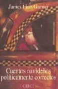 CUENTOS NAVIDEÑOS POLITICAMENTE CORRECTOS - 9788477651406 - JAMES FINN GARNER