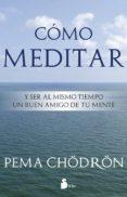 COMO MEDITAR - 9788478089406 - PEMA CHODRON
