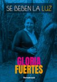 SE BEBEN LA LUZ - 9788478397006 - GLORIA FUERTES