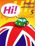 HI! ENGLISH ACTIVITIES Nº 5 EDUCACION PRIMARIA - 9788478873906 - VV.AA.