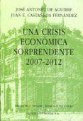 UNA CRISIS ECONOMICA SORPRENDENTE 2007-2012 - 9788488203106 - JOSE ANTONIO DE AGUIRRE