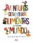 AVENTURAS Y DESVENTURAS DE LOS ALIMENTOS QUE CAMBIARON EL MUNDO - 9788494632006 - TERESA BENEITEZ