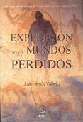 expedicion a los mundos perdidos-juan jesus vallejo-9788497008006