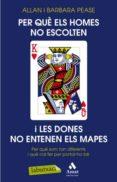 PER QUE ELS HOMES NO ESCOLTEN I LES DONES NO ENTENEN ELS MAPES - 9788499303406 - ALLAN Y BARBARA PEASE
