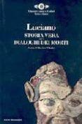 STORIA VERA - DIALOGHI DEI MORTI (BILINGÜE GRIEGO-ITALIANO) - 9788804350606 - LUCIANO