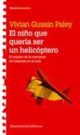 EL NIÑO QUE QUERIA SER UN HELICOPTERO - 9789505188406 - VIVIAN GUSSIN PALEY