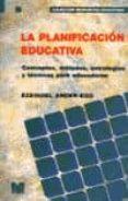 LA PLANIFICACION EDUCATIVA: CONCEPTOS, METODOS, ESTRATEGIAS Y TEC NICAS PARA EDUCADORES (7 ED) - 9789505501106 - EZEQUIEL ANDER-EGG