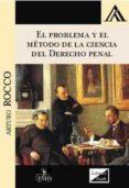 PROBLEMA Y EL METODO DE LA CIENCIA DEL DERECHO PENAL, EL (2018) - 9789563920406 - ARTURO ROCCO