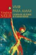 VIVIR PARA AMAR: ENCONTRANDO LOS TESOROS DE TU MUNDO INTERIOR - 9789688606506 - VIRGINIA SATIR