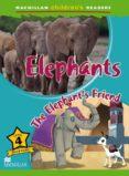 MACMILLAN CHILDERN´S READERS: 4  ELEPHANTS - 9780230443716 - VV.AA.