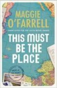THIS MUST BE THE PLACE - 9780755358816 - MAGGIE O FARRELL