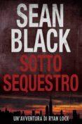 Descarga gratis los libros en pdf. SOTTO SEQUESTRO - SERIE DI RYAN LOCK 1