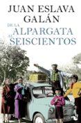 DE LA ALPARGATA AL SEISCIENTOS - 9788408104216 - JUAN ESLAVA GALAN